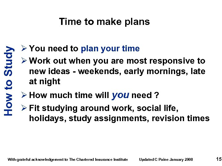 How to Study Time to make plans Ø You need to plan your time