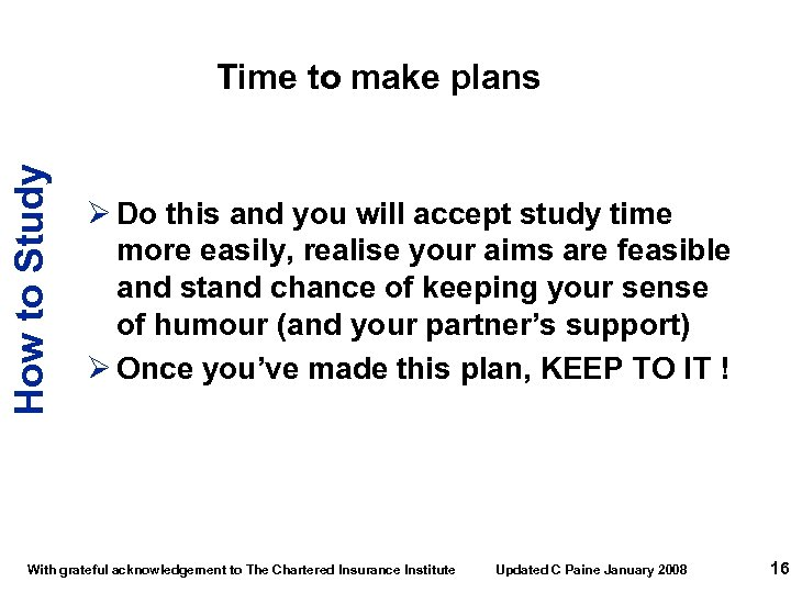 How to Study Time to make plans Ø Do this and you will accept