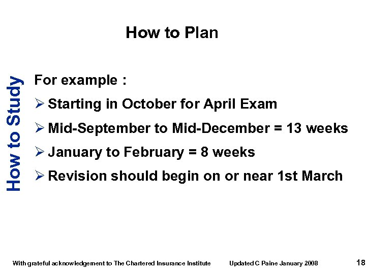 How to Study How to Plan For example : Ø Starting in October for