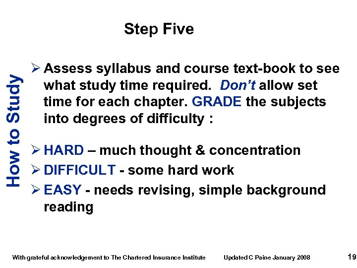 How to Study Step Five Ø Assess syllabus and course text-book to see what