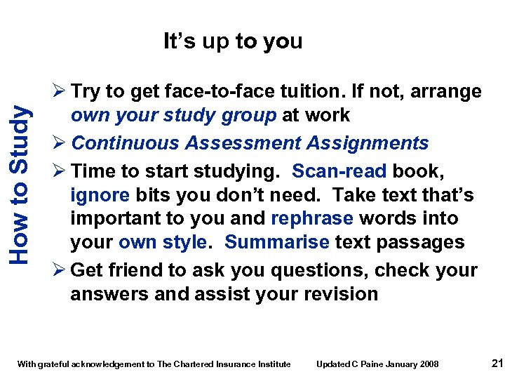 How to Study It's up to you Ø Try to get face-to-face tuition. If