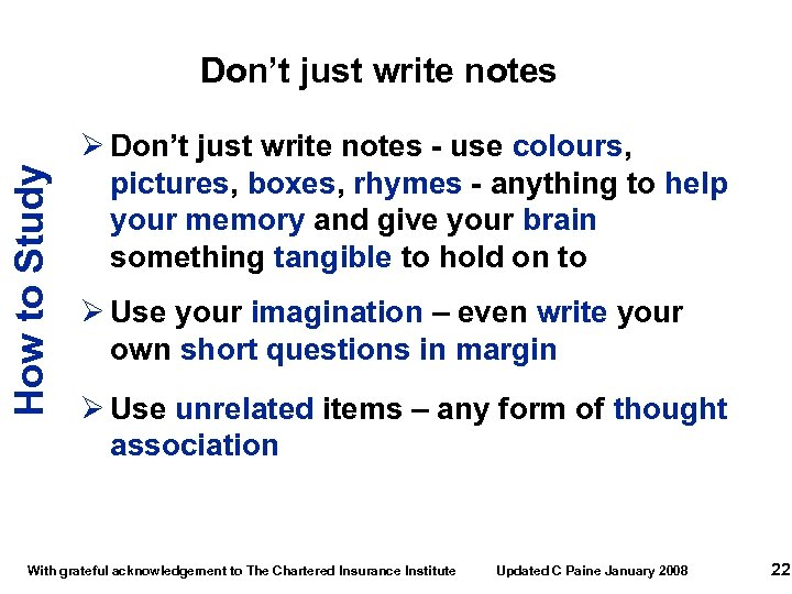 How to Study Don't just write notes Ø Don't just write notes - use