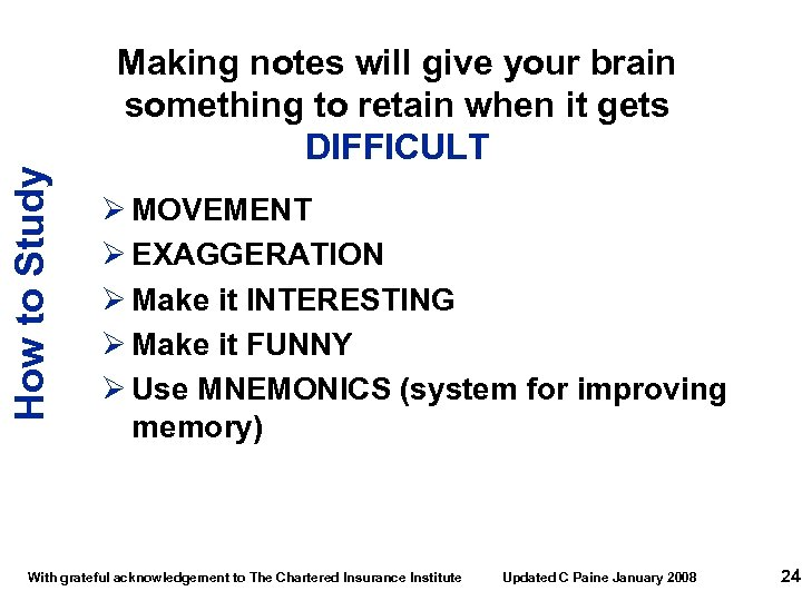 How to Study Making notes will give your brain something to retain when it