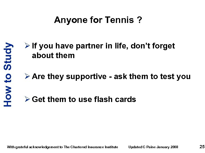 How to Study Anyone for Tennis ? Ø If you have partner in life,