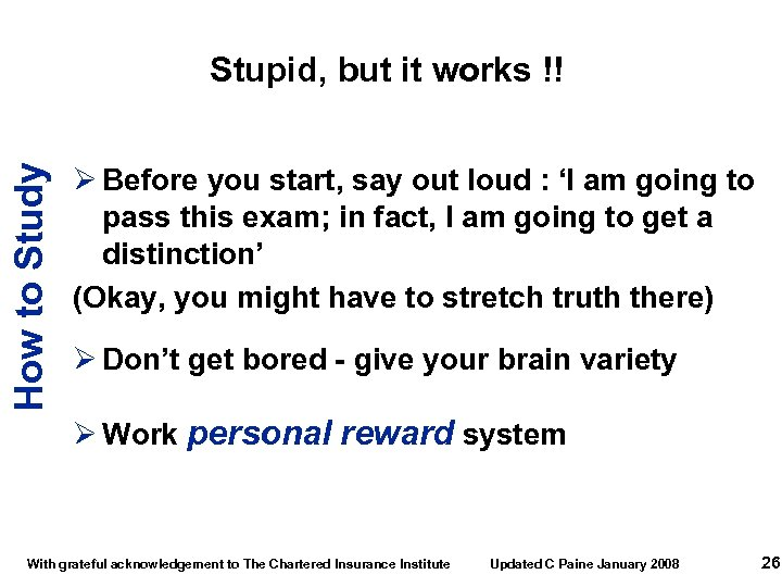 How to Study Stupid, but it works !! Ø Before you start, say out