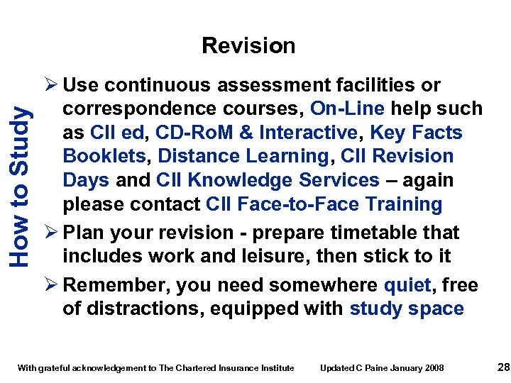 How to Study Revision Ø Use continuous assessment facilities or correspondence courses, On-Line help