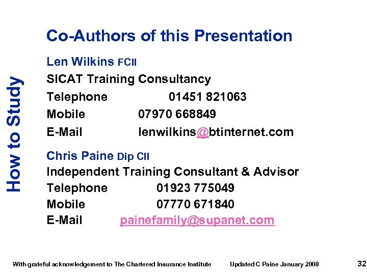 How to Study Co-Authors of this Presentation Len Wilkins FCII SICAT Training Consultancy Telephone