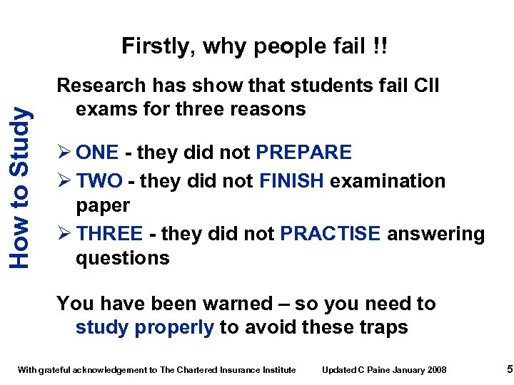 How to Study Firstly, why people fail !! Research has show that students fail