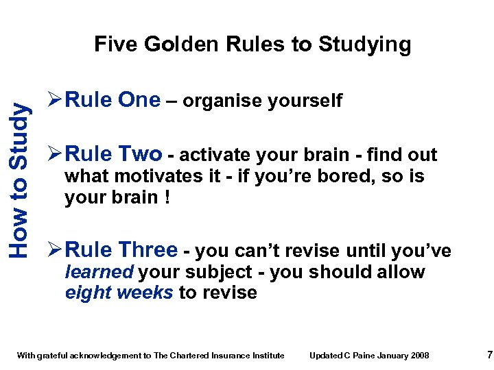 How to Study Five Golden Rules to Studying Ø Rule One – organise yourself