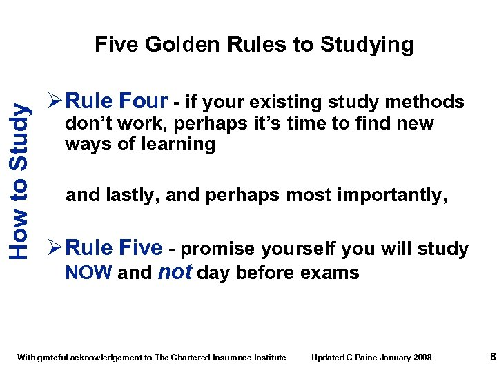 How to Study Five Golden Rules to Studying Ø Rule Four - if your