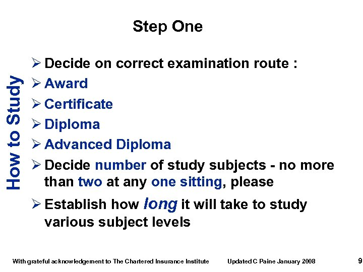 How to Study Step One Ø Decide on correct examination route : Ø Award