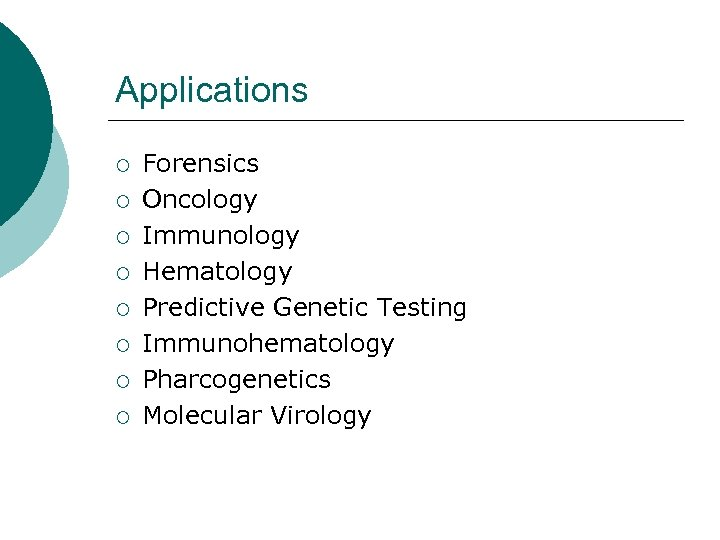 Applications ¡ ¡ ¡ ¡ Forensics Oncology Immunology Hematology Predictive Genetic Testing Immunohematology Pharcogenetics
