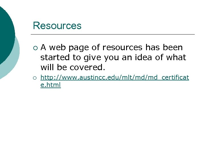 Resources ¡ ¡ A web page of resources has been started to give you