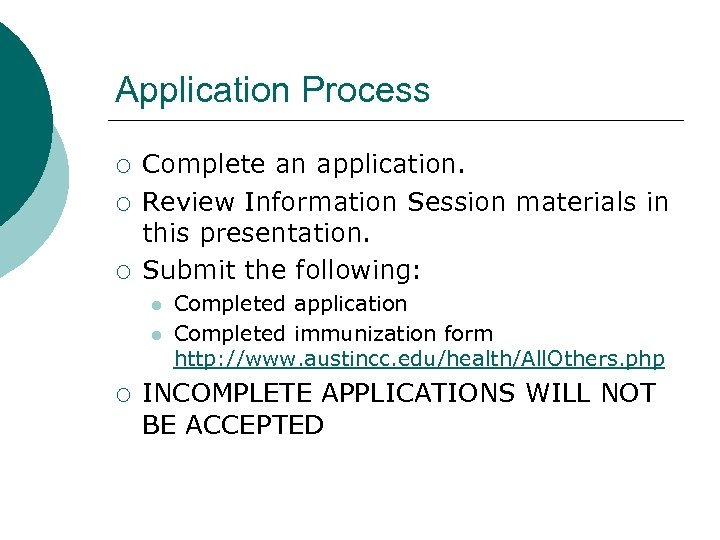Application Process ¡ ¡ ¡ Complete an application. Review Information Session materials in this