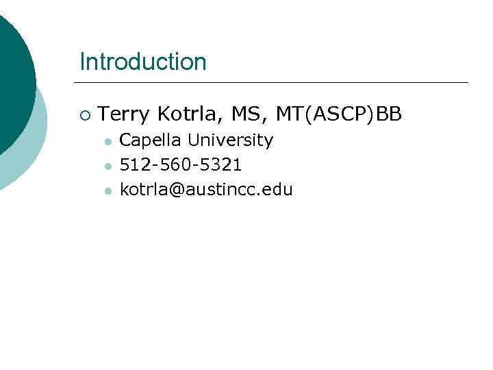 Introduction ¡ Terry Kotrla, MS, MT(ASCP)BB l l l Capella University 512 -560 -5321
