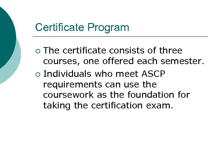 Certificate Program The certificate consists of three courses, one offered each semester. ¡ Individuals