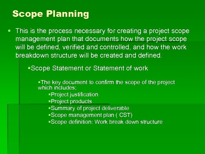 Scope Planning § This is the process necessary for creating a project scope management