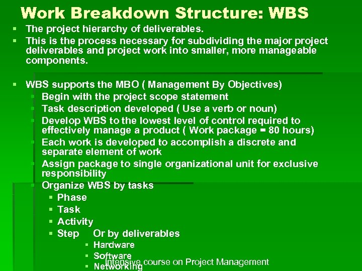 Work Breakdown Structure: WBS § The project hierarchy of deliverables. § This is the