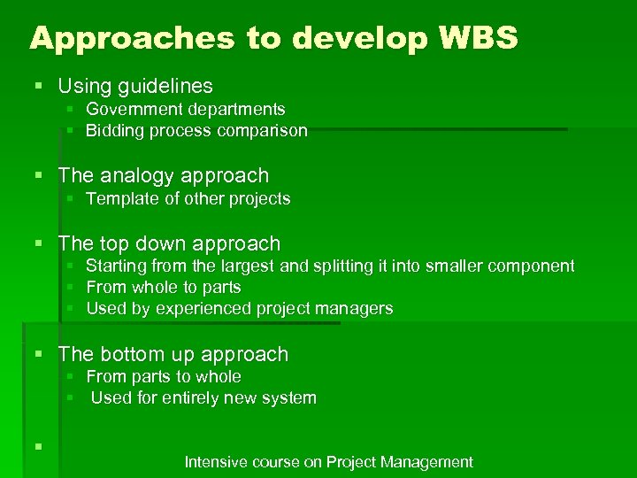 Approaches to develop WBS § Using guidelines § Government departments § Bidding process comparison