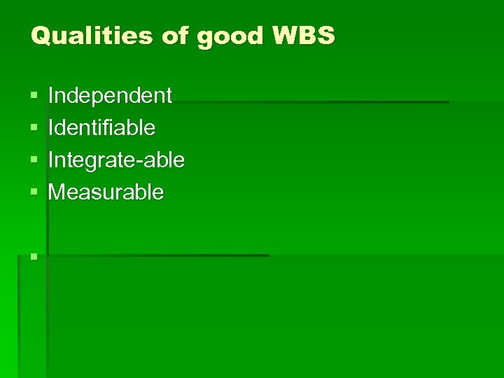 Qualities of good WBS § § § Independent Identifiable Integrate-able Measurable
