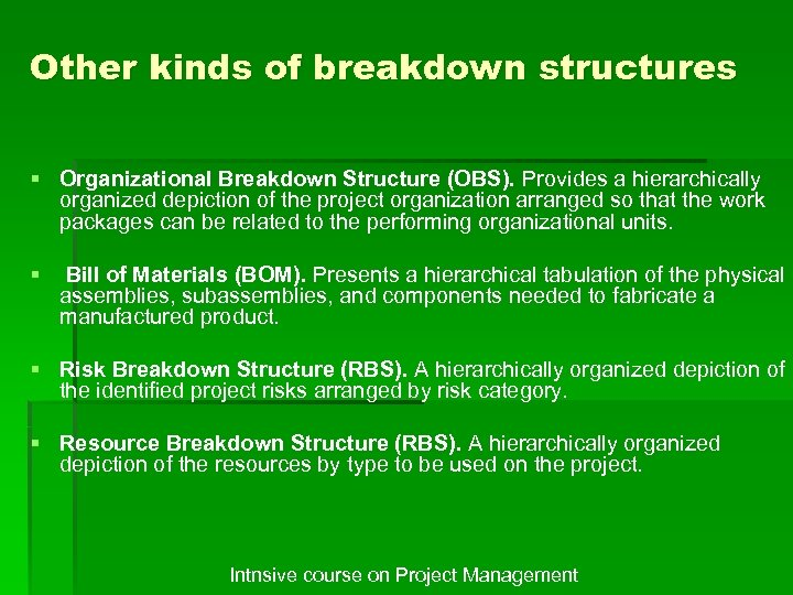Other kinds of breakdown structures § Organizational Breakdown Structure (OBS). Provides a hierarchically organized
