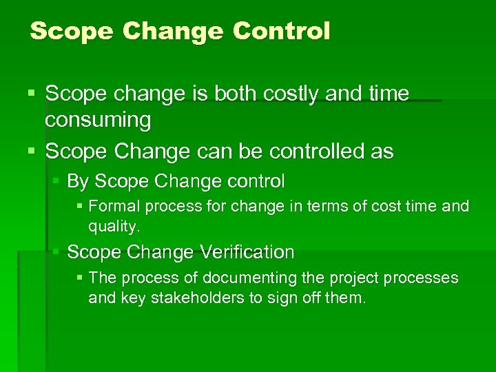 Scope Change Control § Scope change is both costly and time consuming § Scope