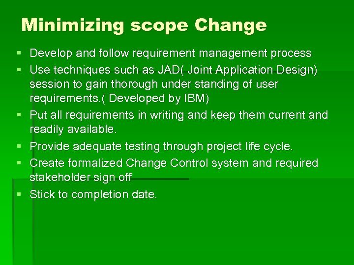 Minimizing scope Change § Develop and follow requirement management process § Use techniques such