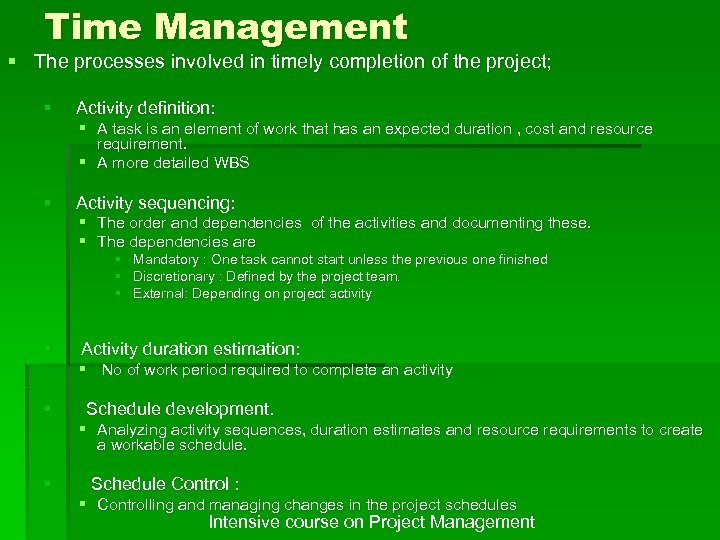 Time Management § The processes involved in timely completion of the project; § Activity