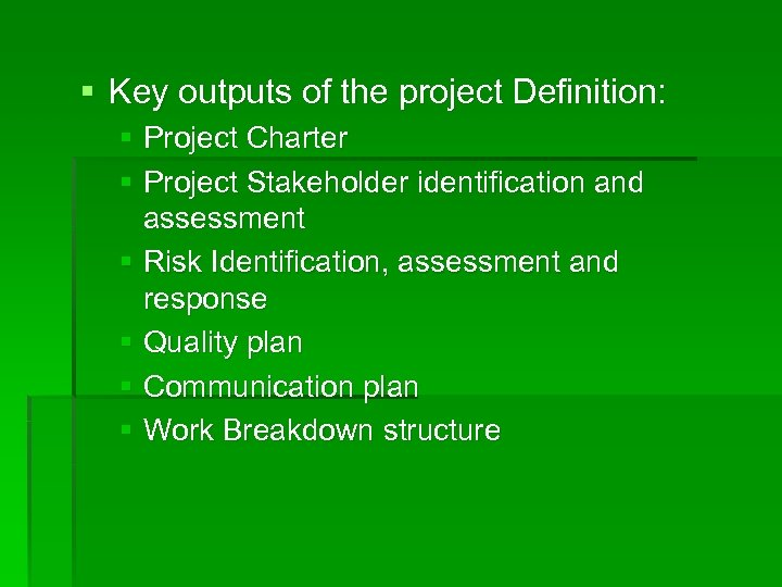 § Key outputs of the project Definition: § Project Charter § Project Stakeholder identification