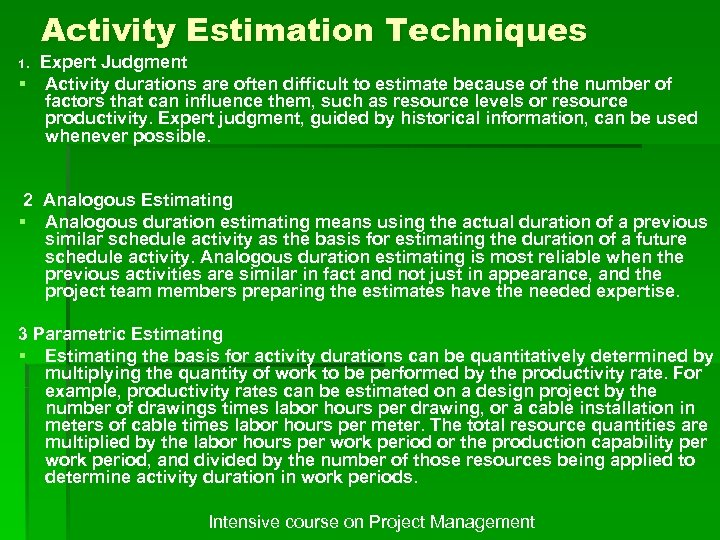1. Activity Estimation Techniques Expert Judgment § Activity durations are often difficult to estimate
