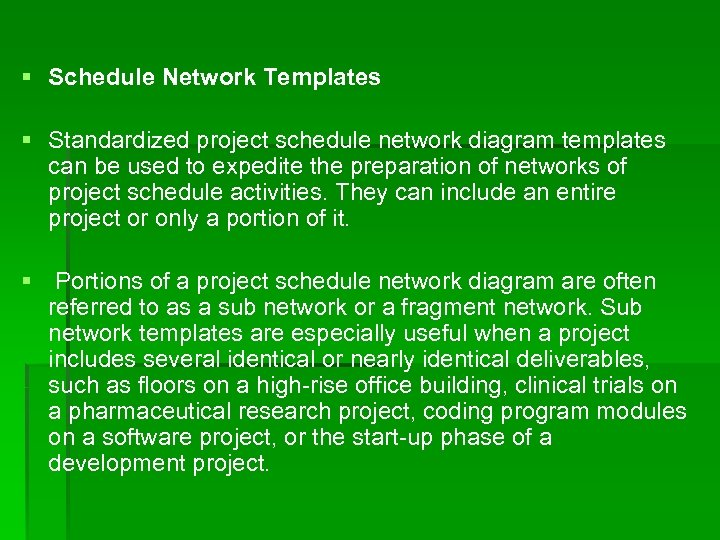 § Schedule Network Templates § Standardized project schedule network diagram templates can be used