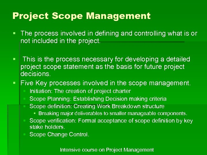 Project Scope Management § The process involved in defining and controlling what is or