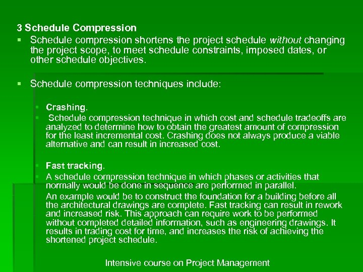 3 Schedule Compression § Schedule compression shortens the project schedule without changing the project