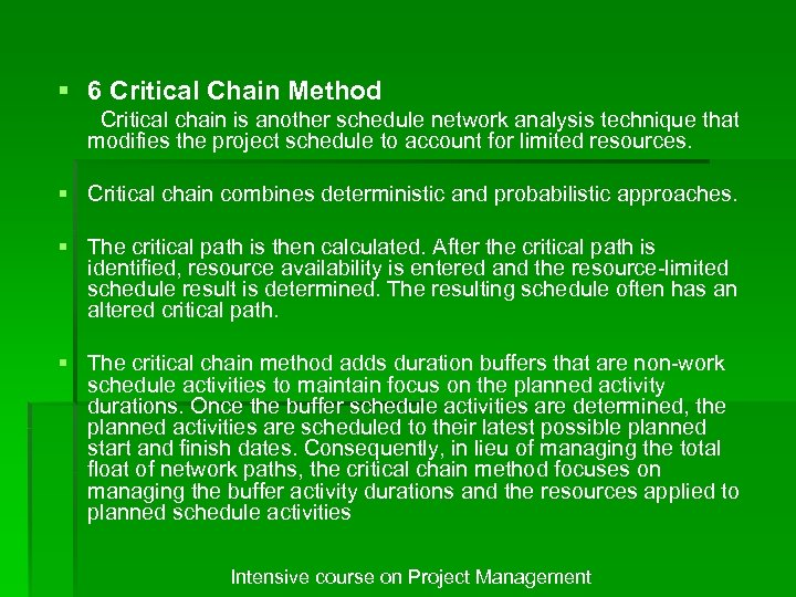 § 6 Critical Chain Method Critical chain is another schedule network analysis technique that