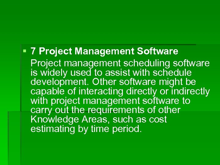 § 7 Project Management Software Project management scheduling software is widely used to assist