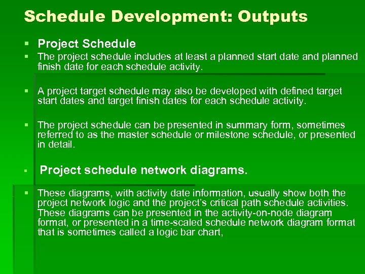 Schedule Development: Outputs § Project Schedule § The project schedule includes at least a