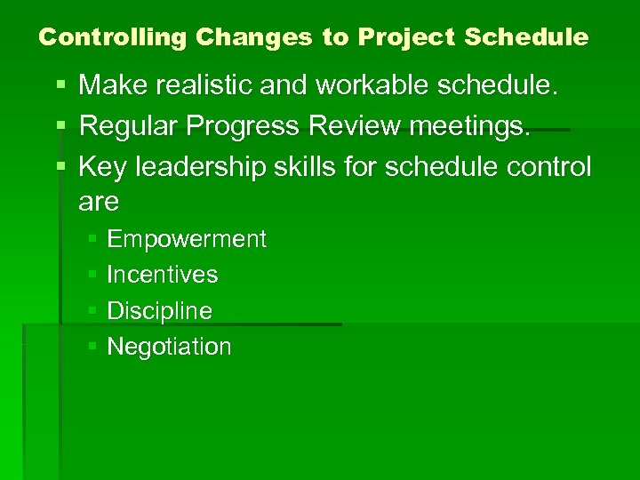 Controlling Changes to Project Schedule § Make realistic and workable schedule. § Regular Progress