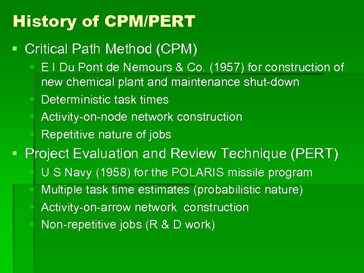 History of CPM/PERT § Critical Path Method (CPM) § E I Du Pont de