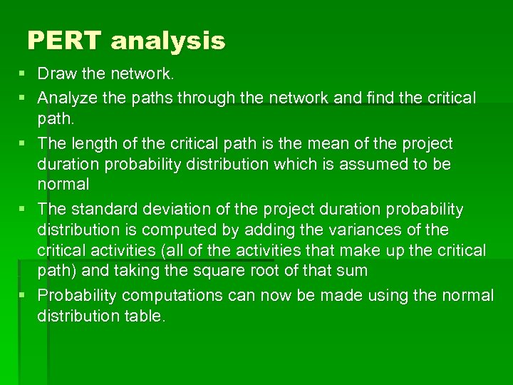 PERT analysis § Draw the network. § Analyze the paths through the network and