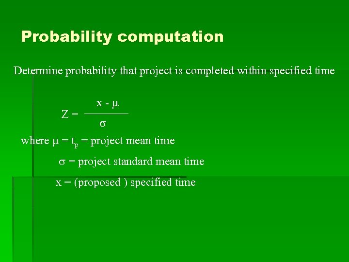 Probability computation Determine probability that project is completed within specified time Z= x- where