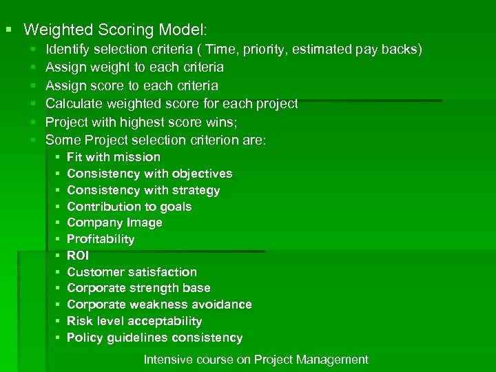 § Weighted Scoring Model: § § § Identify selection criteria ( Time, priority, estimated