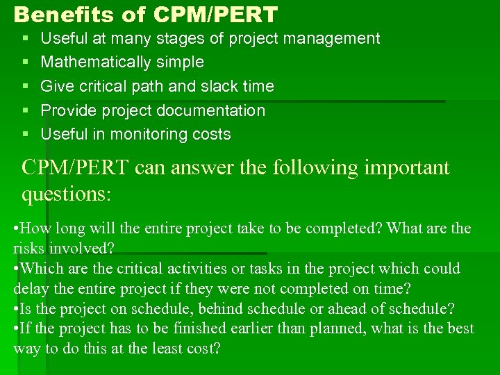 Benefits of CPM/PERT § § § Useful at many stages of project management Mathematically