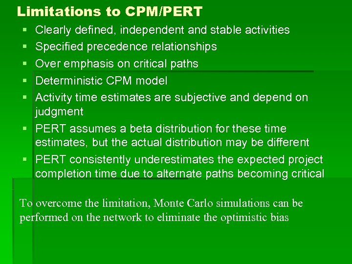 Limitations to CPM/PERT § § § Clearly defined, independent and stable activities Specified precedence