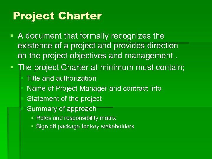 Project Charter § A document that formally recognizes the existence of a project and