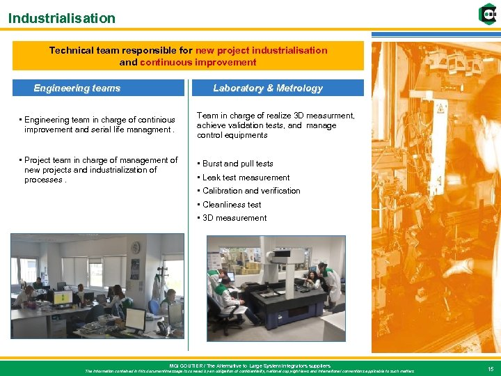 Industrialisation Technical team responsible for new project industrialisation and continuous improvement Engineering teams Laboratory