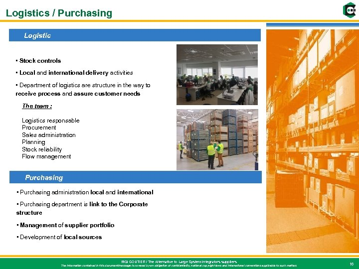 Logistics / Purchasing Logistic • Stock controls • Local and international delivery activities •