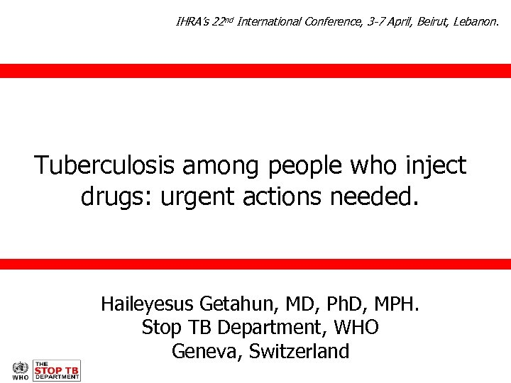 IHRA's 22 nd International Conference, 3 -7 April, Beirut, Lebanon. Tuberculosis among people who