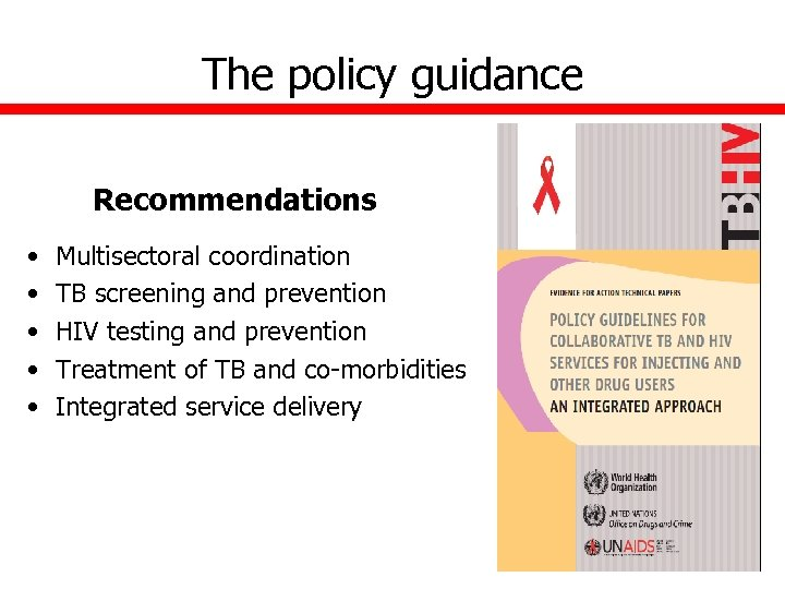 The policy guidance Recommendations • • • Multisectoral coordination TB screening and prevention HIV
