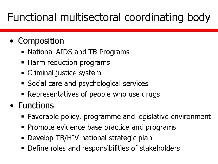 Functional multisectoral coordinating body • Composition § § § National AIDS and TB Programs
