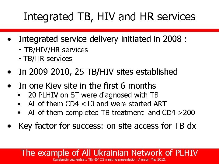 Integrated TB, HIV and HR services • Integrated service delivery initiated in 2008 :